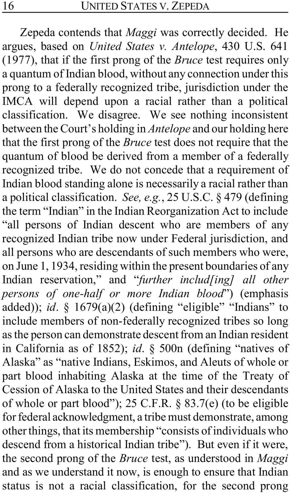 of Indian blood, without any connection under this prong to a federally recognized tribe, jurisdiction under the IMCA will depend upon a racial rather than a political classification. We disagree.