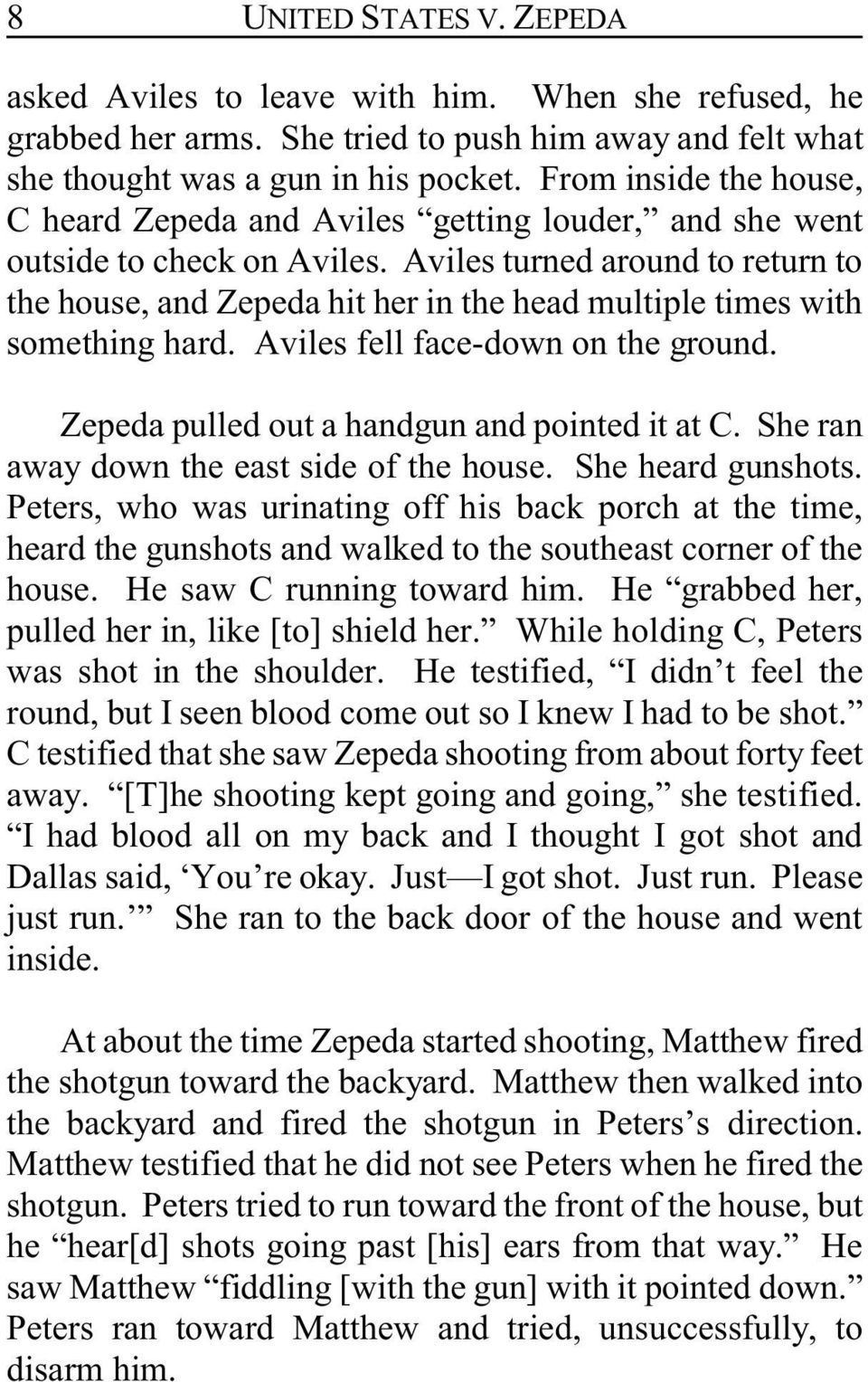Aviles turned around to return to the house, and Zepeda hit her in the head multiple times with something hard. Aviles fell face-down on the ground. Zepeda pulled out a handgun and pointed it at C.