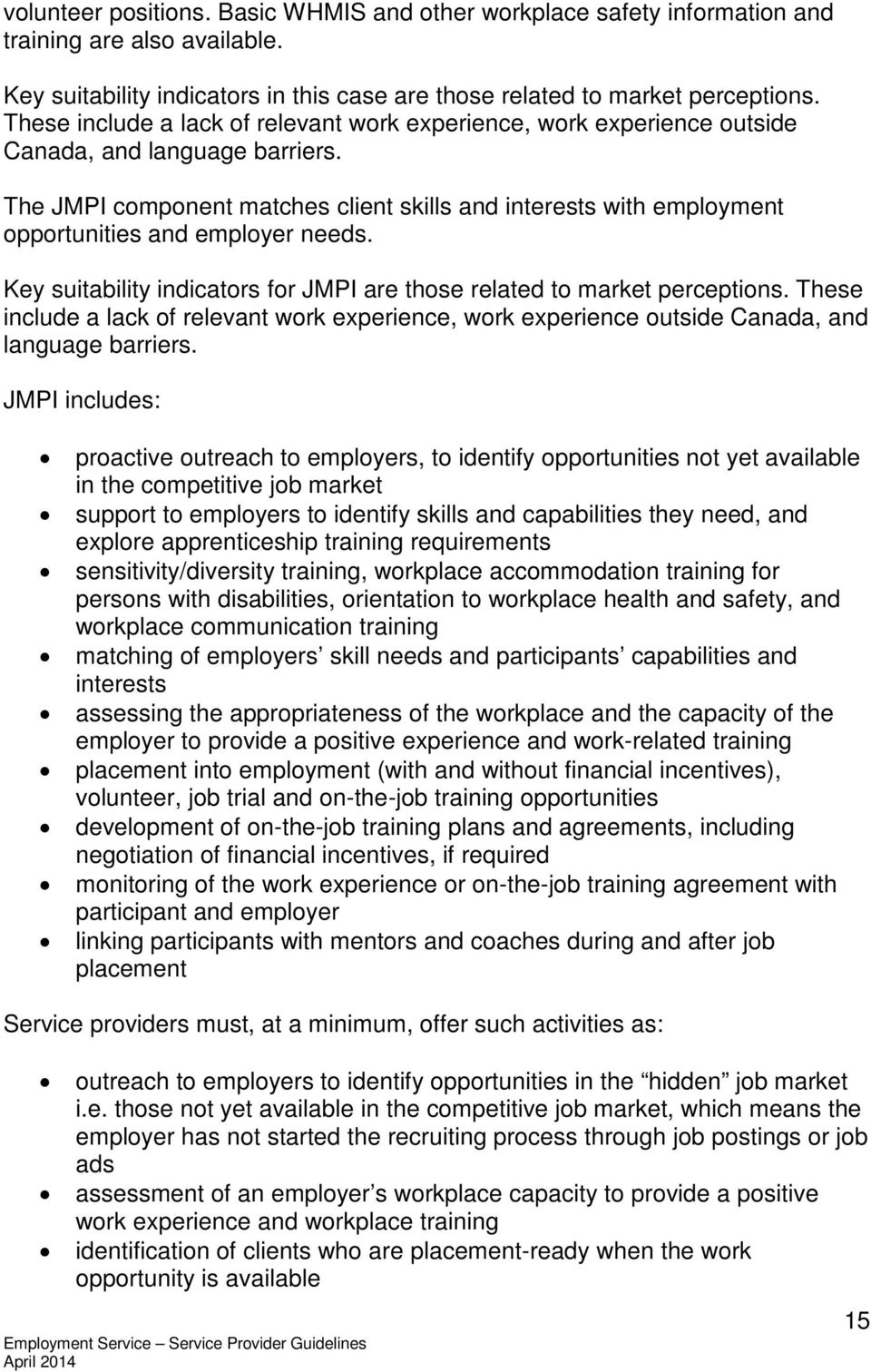 The JMPI component matches client skills and interests with employment opportunities and employer needs. Key suitability indicators for JMPI are those related to market perceptions.