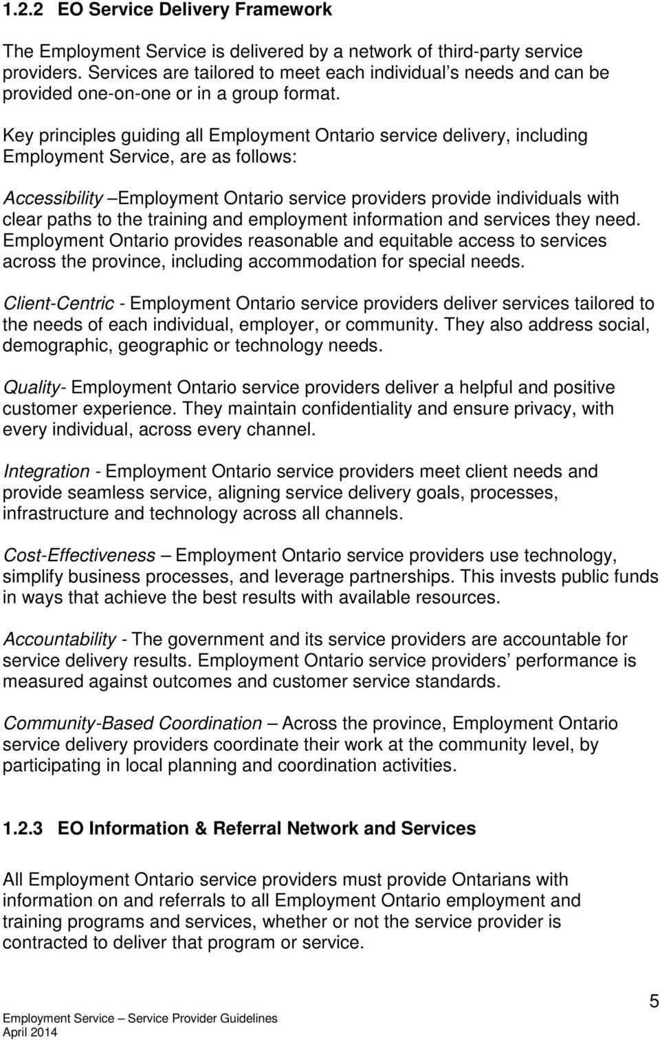 Key principles guiding all Employment Ontario service delivery, including Employment Service, are as follows: Accessibility Employment Ontario service providers provide individuals with clear paths