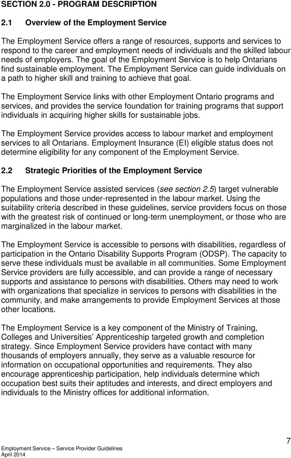 needs of employers. The goal of the Employment Service is to help Ontarians find sustainable employment.