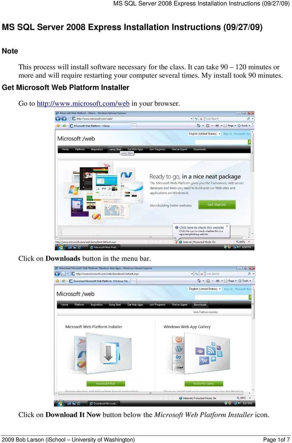 Get Microsoft Web Platform Installer Go to http://www.microsoft.com/web in your browser. Click on Downloads button in the menu bar.