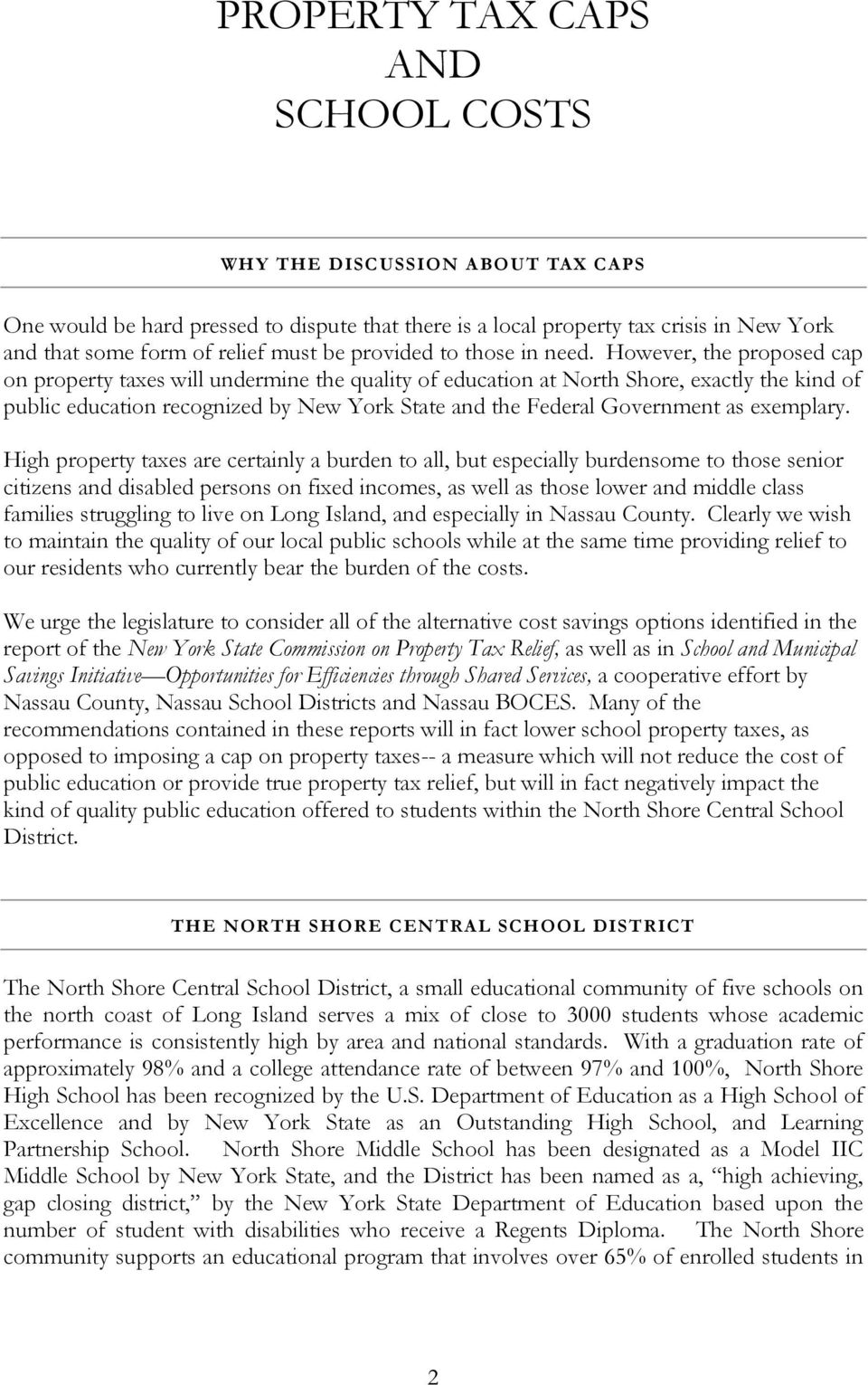 However, the proposed cap on property taxes will undermine the quality of education at North Shore, exactly the kind of public education recognized by New York State and the Federal Government as