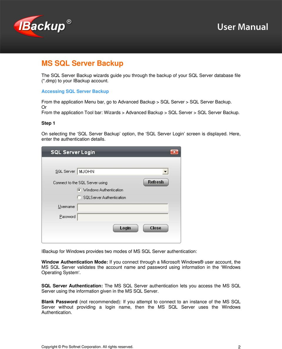 Or From the application Tool bar: Wizards > Advanced Backup > SQL Server > SQL Server Backup. Step 1 On selecting the SQL Server Backup option, the SQL Server Login screen is displayed.