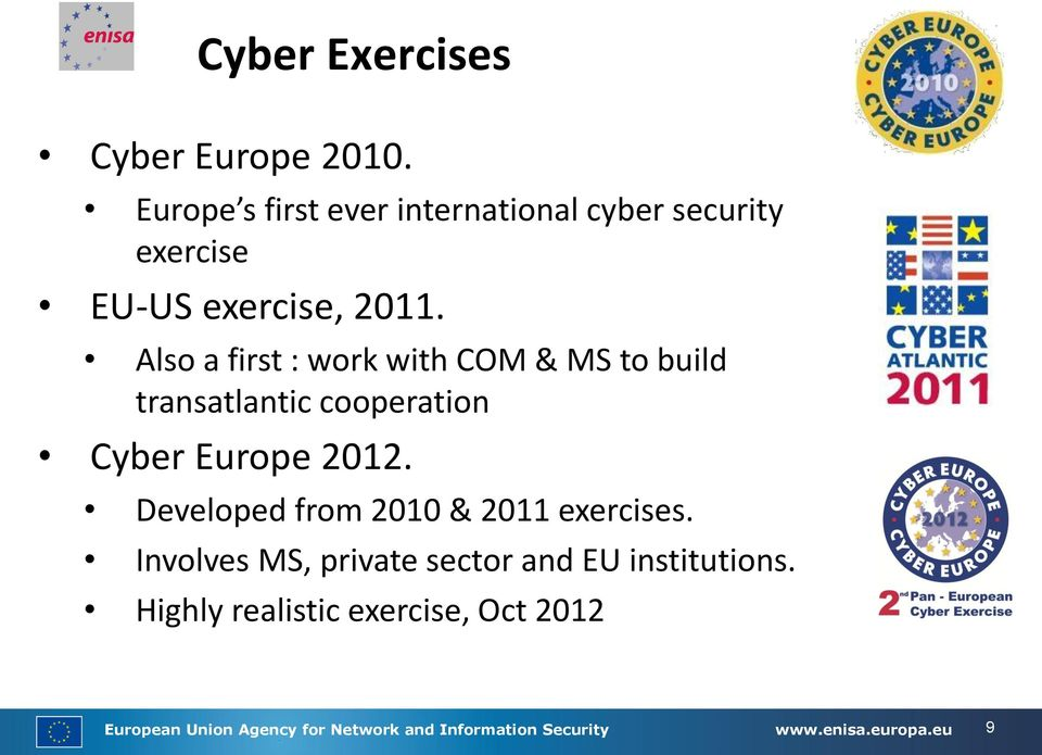 Also a first : work with COM & MS to build transatlantic cooperation Cyber Europe 2012.