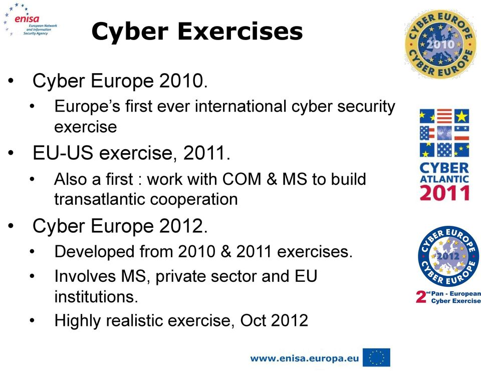 Also a first : work with COM & MS to build transatlantic cooperation Cyber Europe