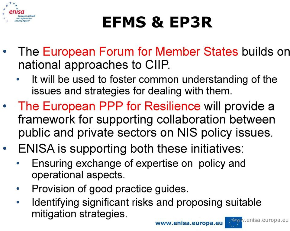 The European PPP for Resilience will provide a framework for supporting collaboration between public and private sectors on NIS policy issues.