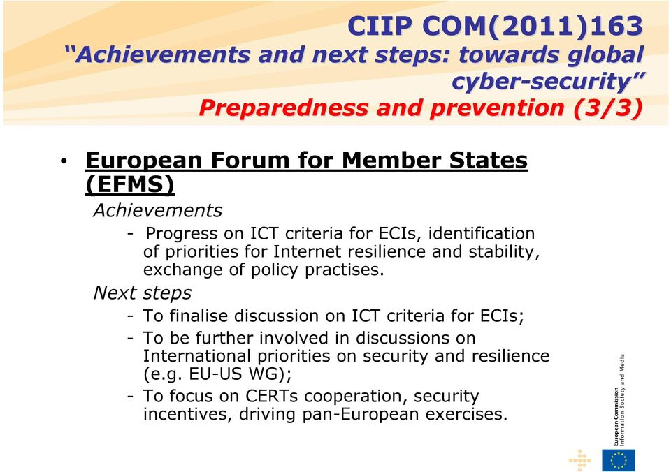 Next steps - To finalise discussion on ICT criteria for ECIs; - To be further involved in discussions on International