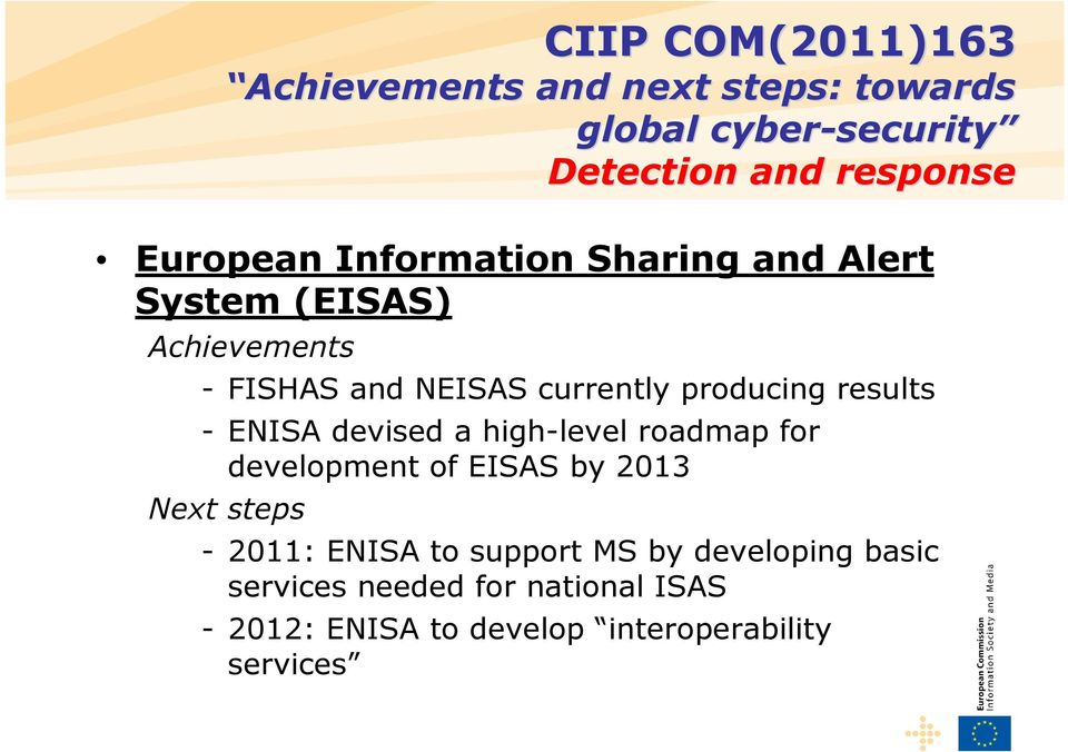 high-level roadmap for development of EISAS by 2013 Next steps - 2011: ENISA to support