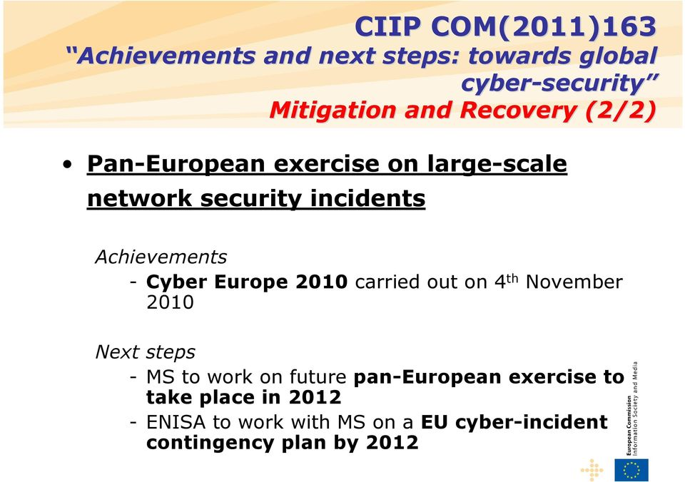 out on 4 th November 2010 Next steps - MS to work on future pan-european exercise