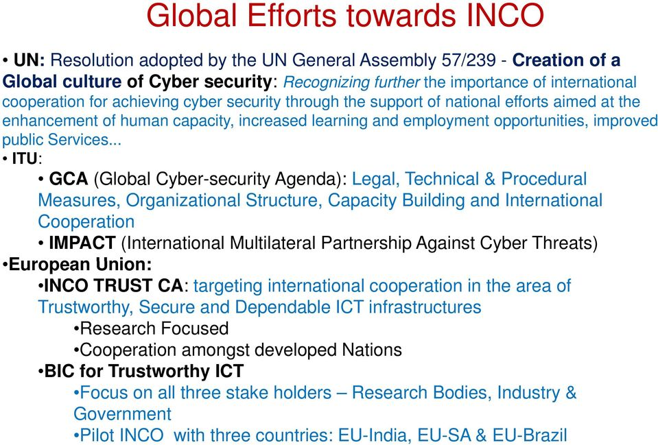 .. ITU: GCA (Global Cyber-security y Agenda): Legal, Technical ca & Procedural Measures, Organizational Structure, Capacity Building and International Cooperation IMPACT (International Multilateral