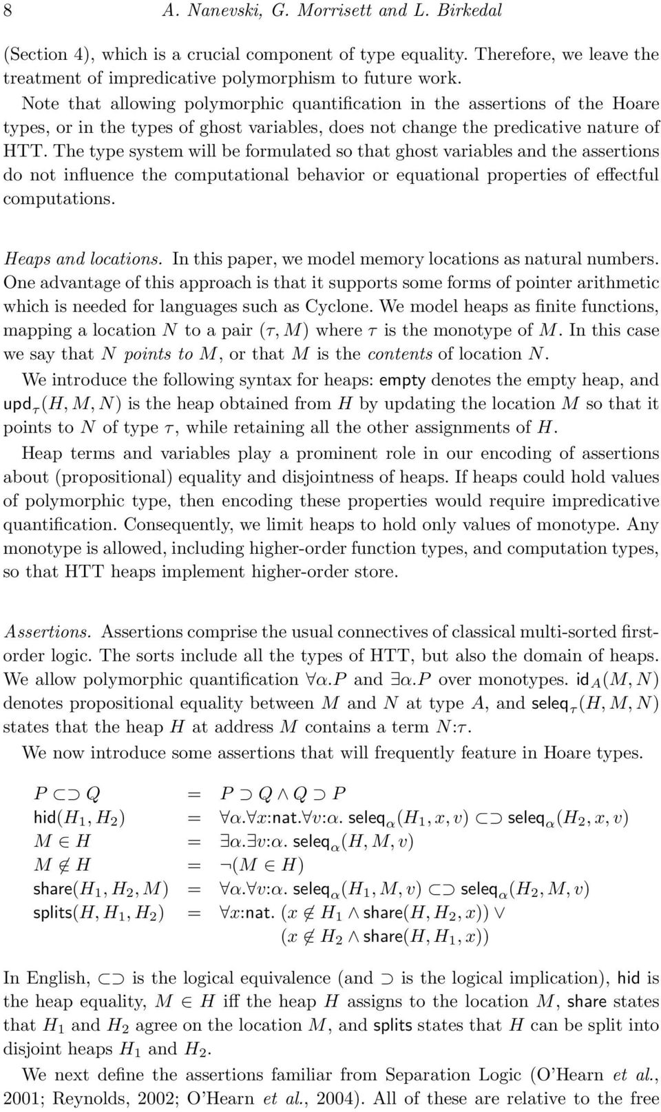 The type system will be formulated so that ghost variables and the assertions do not influence the computational behavior or equational properties of effectful computations. Heaps and locations.