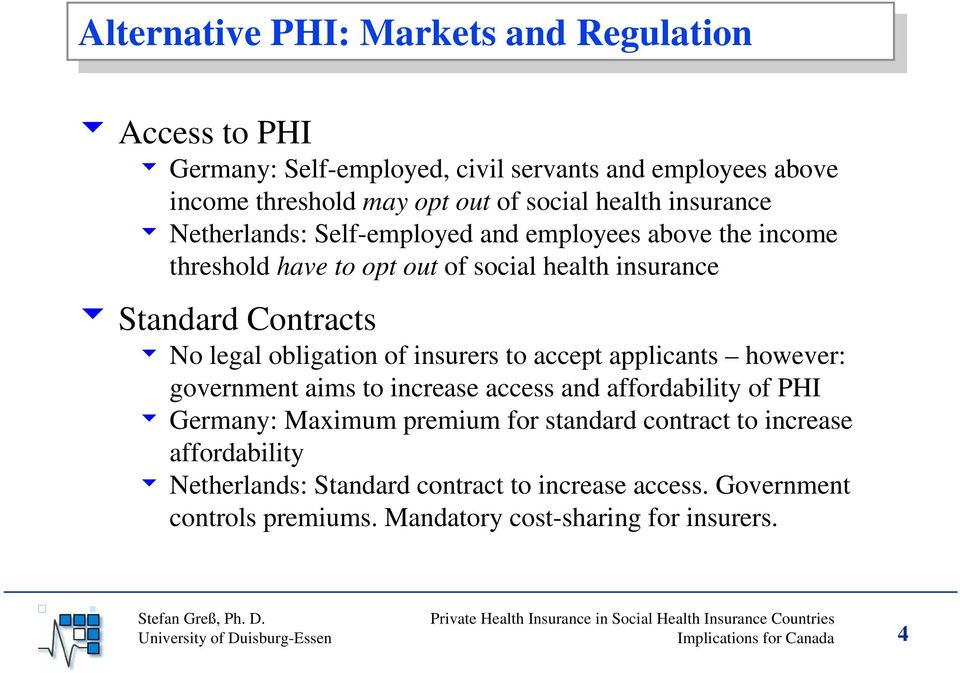 insurers to accept applicants however: government aims to increase access and affordability of PHI 6 Germany: Maximum premium for standard contract to increase
