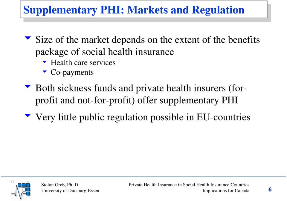 sickness funds and private health insurers (forprofit and not-for-profit) offer supplementary PHI 6