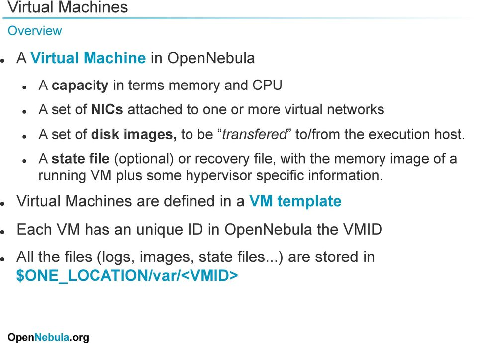 A state file (optional) or recovery file, with the memory image of a running VM plus some hypervisor specific information.