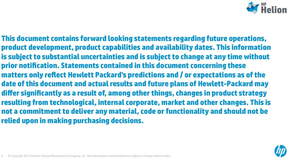 Statements contained in this document concerning these matters only reflect Hewlett Packard's predictions and / or expectations as of the date of this document and actual results and future plans