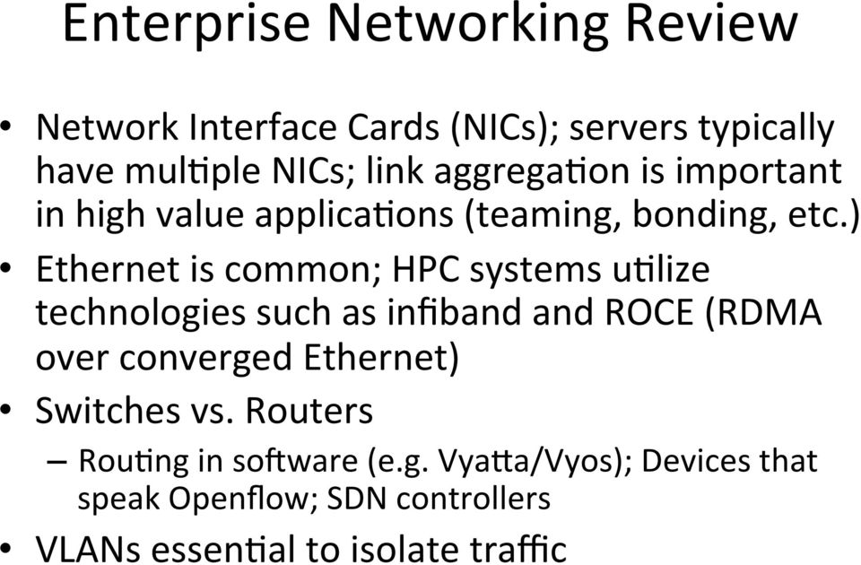 ) Ethernet is common; HPC systems udlize technologies such as infiband and ROCE (RDMA over converged