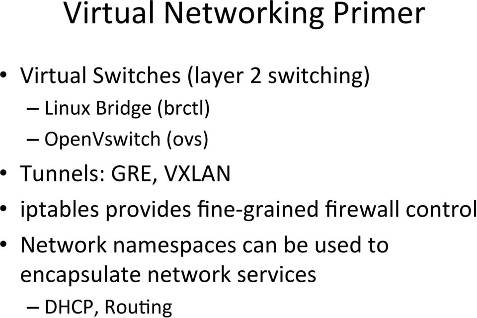 GRE, VXLAN iptables provides fine- grained firewall control