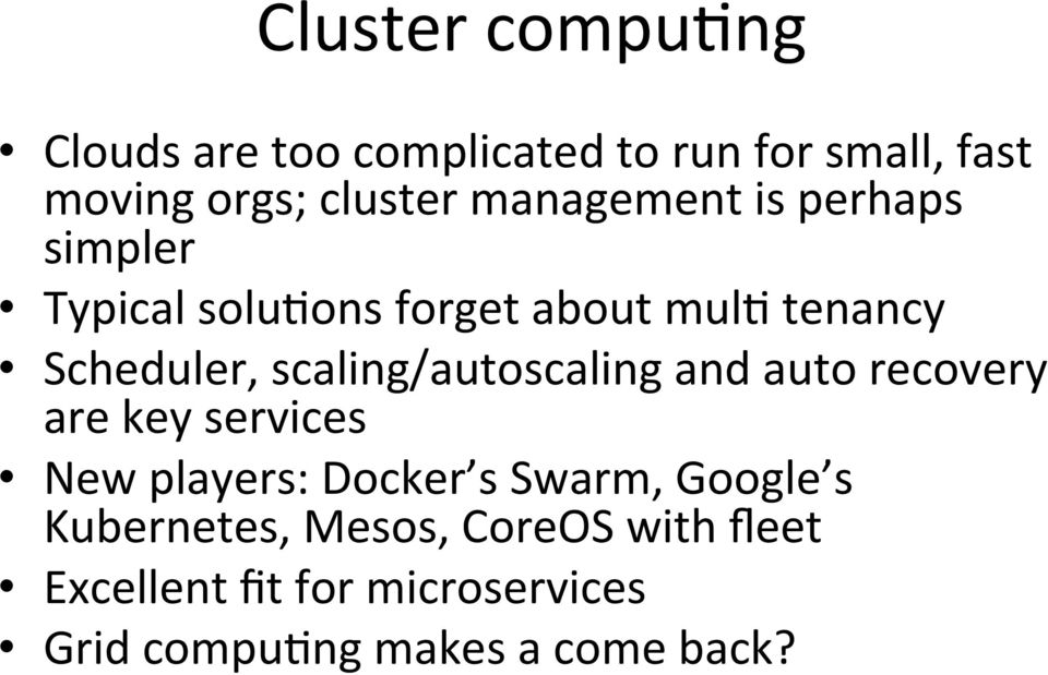 scaling/autoscaling and auto recovery are key services New players: Docker s Swarm, Google