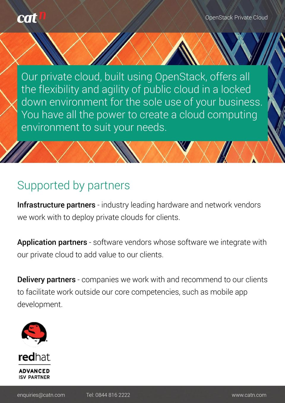 Supported by partners Infrastructure partners - industry leading hardware and network vendors we work with to deploy private clouds for clients.