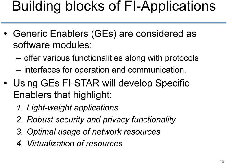 Using GEs FI-STAR will develop Specific Enablers that highlight: 1. Light-weight applications 2.