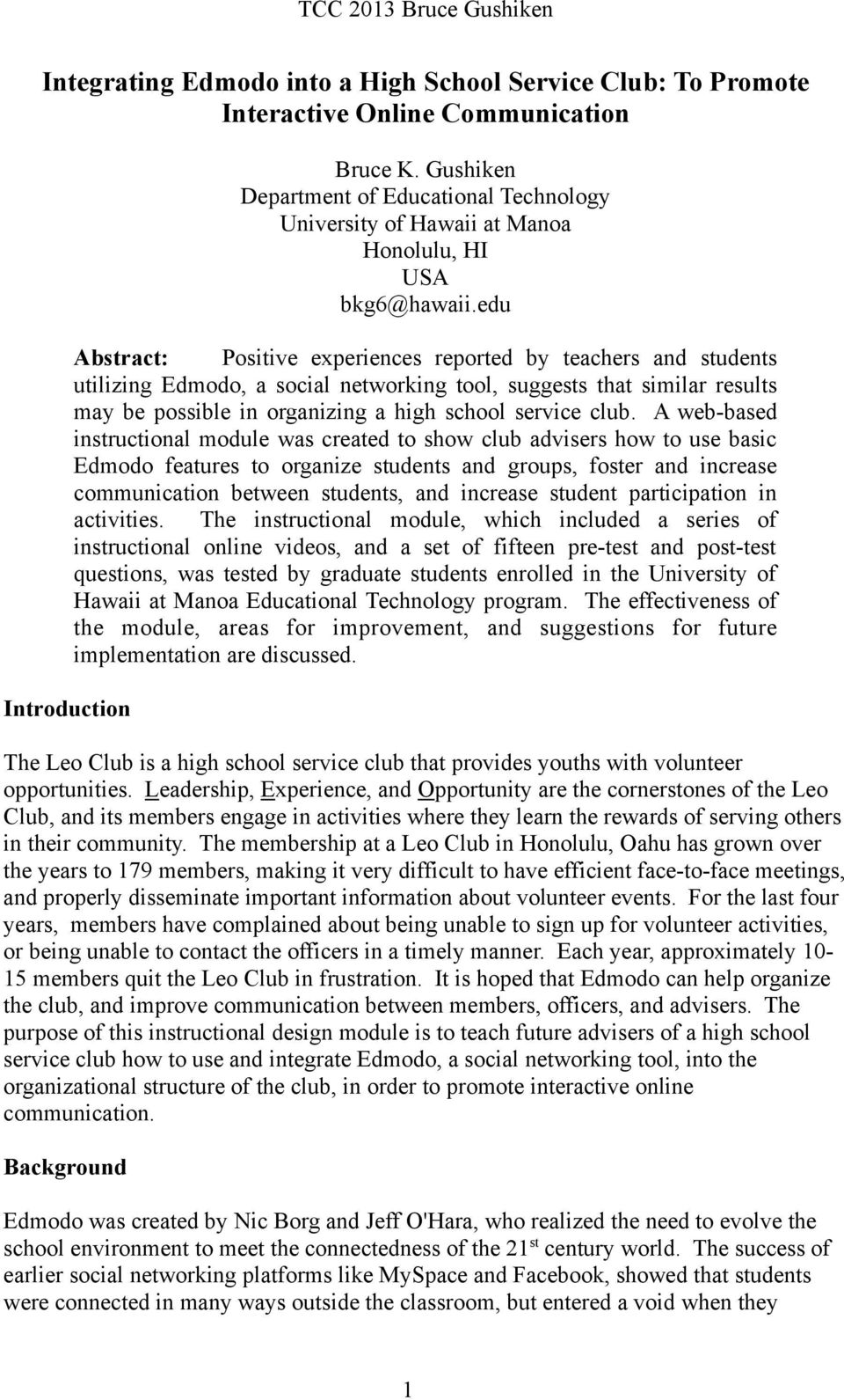 edu Abstract: Positive experiences reported by teachers and students utilizing Edmodo, a social networking tool, suggests that similar results may be possible in organizing a high school service club.