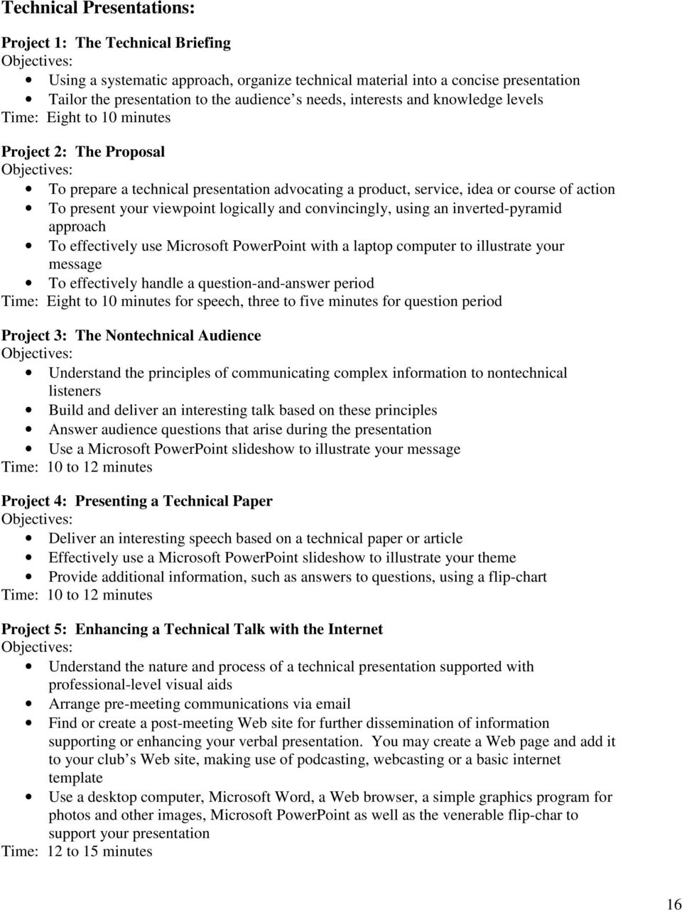 logically and convincingly, using an inverted-pyramid approach To effectively use Microsoft PowerPoint with a laptop computer to illustrate your message To effectively handle a question-and-answer