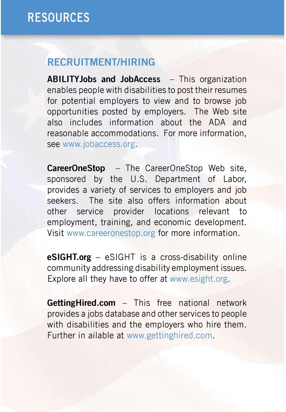 CareerOneStop The CareerOneStop Web site, sponsored by the U.S. Department of Labor, provides a variety of services to employers and job seekers.