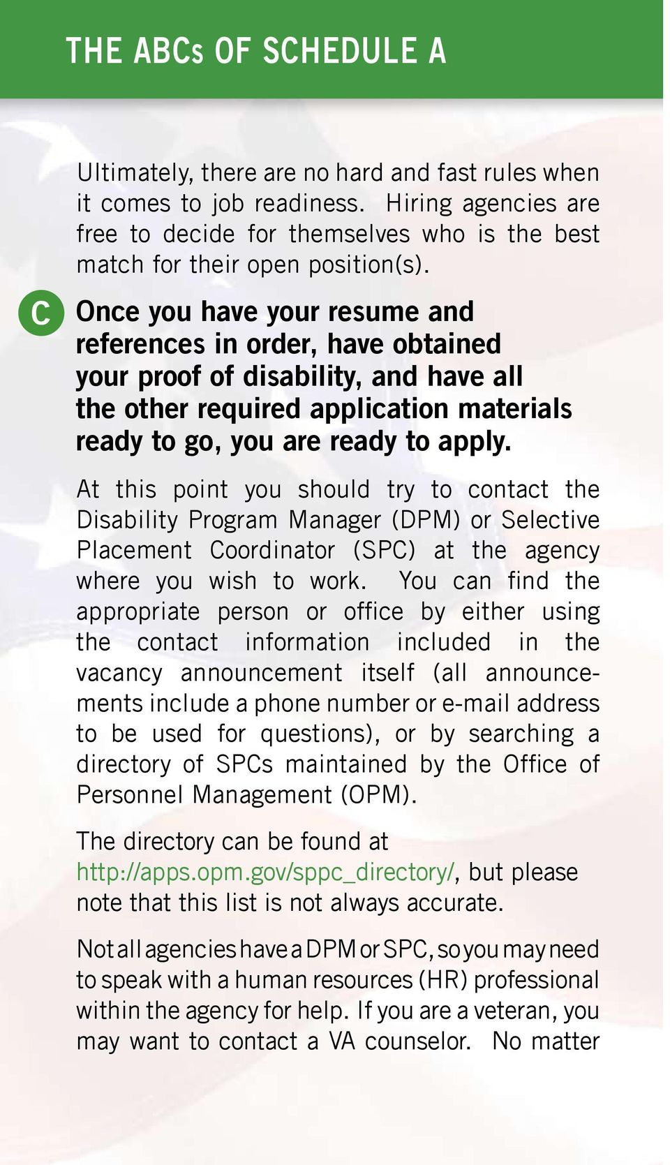 Once you have your resume and references in order, have obtained your proof of disability, and have all the other required application materials ready to go, you are ready to apply.