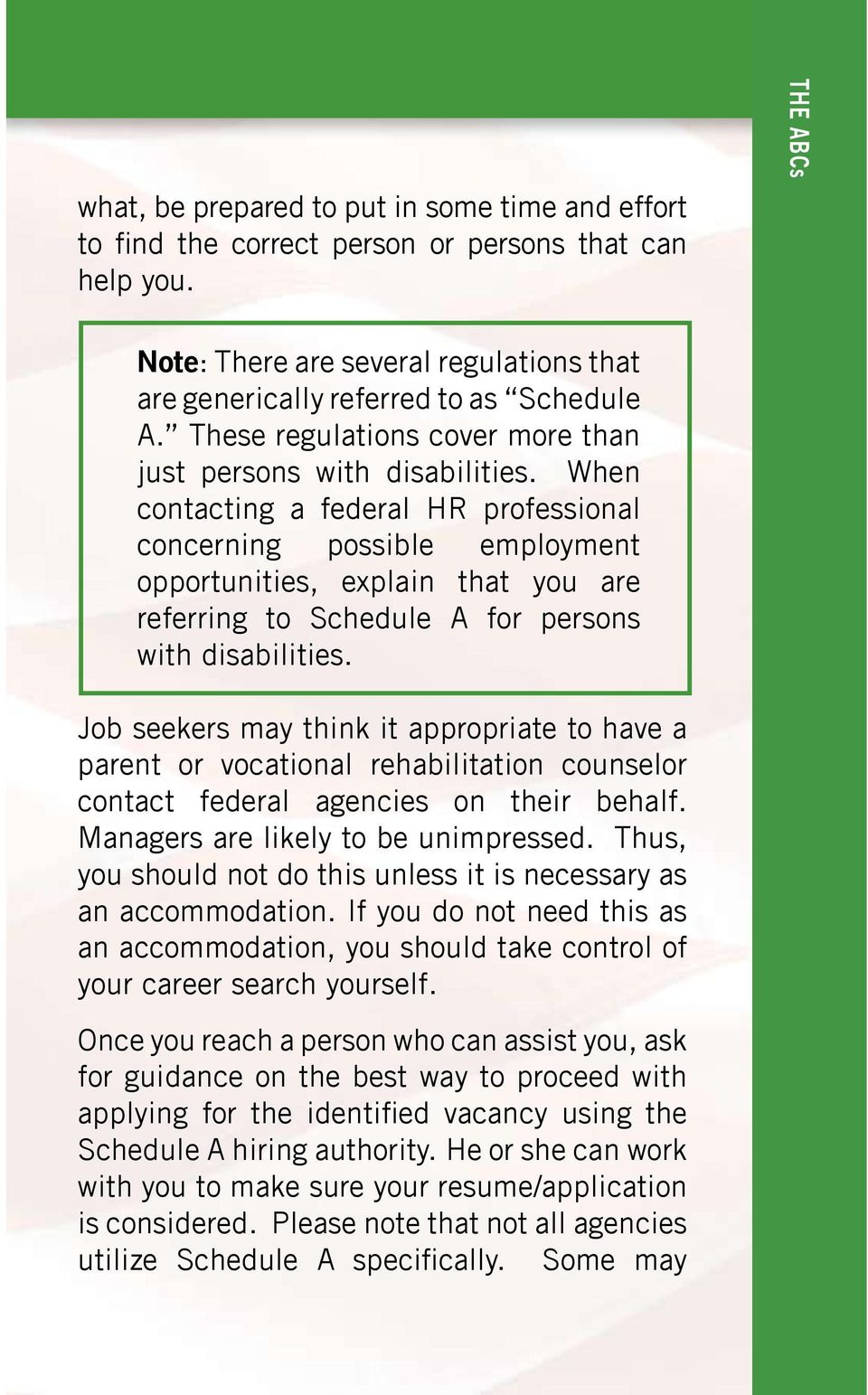 When contacting a federal HR professional concerning possible employment opportunities, explain that you are referring to Schedule A for persons with disabilities.