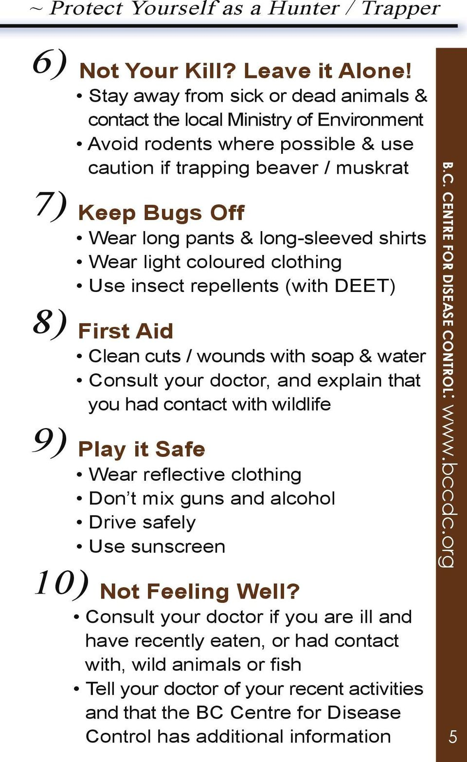 shirts Wear light coloured clothing Use insect repellents (with DEET) 8) First Aid Clean cuts / wounds with soap & water Consult your doctor, and explain that you had contact with wildlife 9) Play it