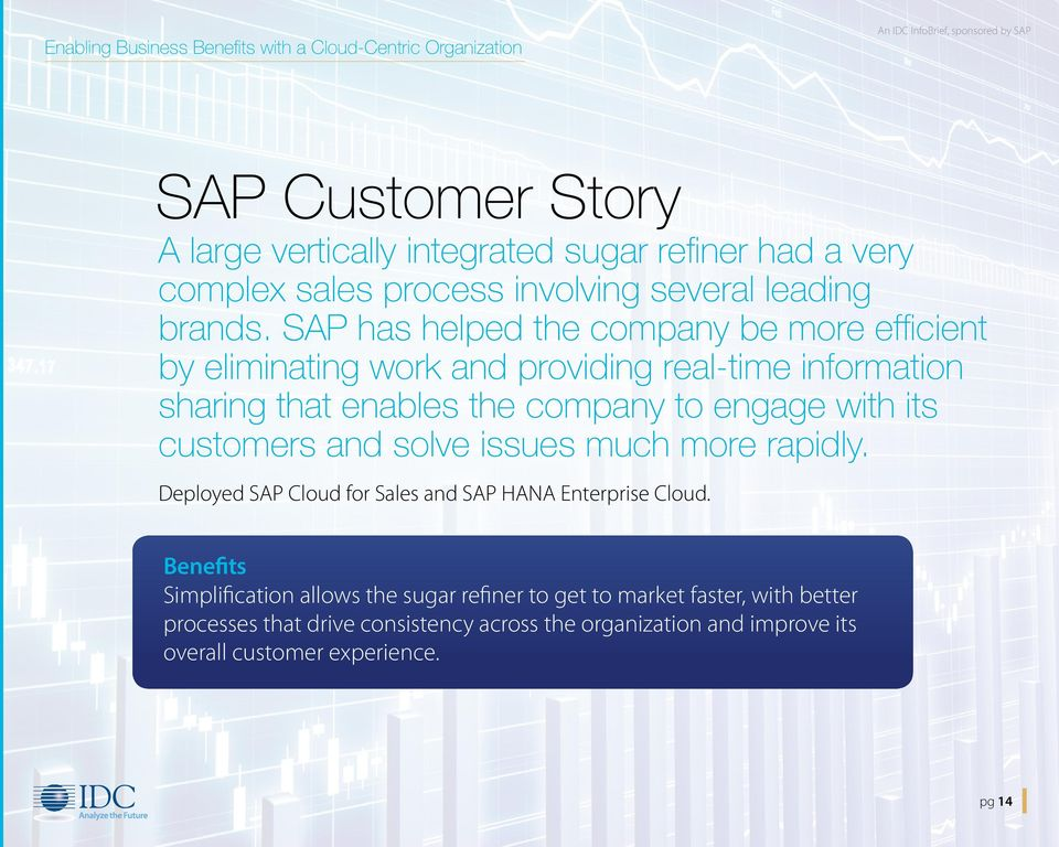 SAP has helped the company be more efficient by eliminating work and providing real-time information sharing that enables the company to engage with its