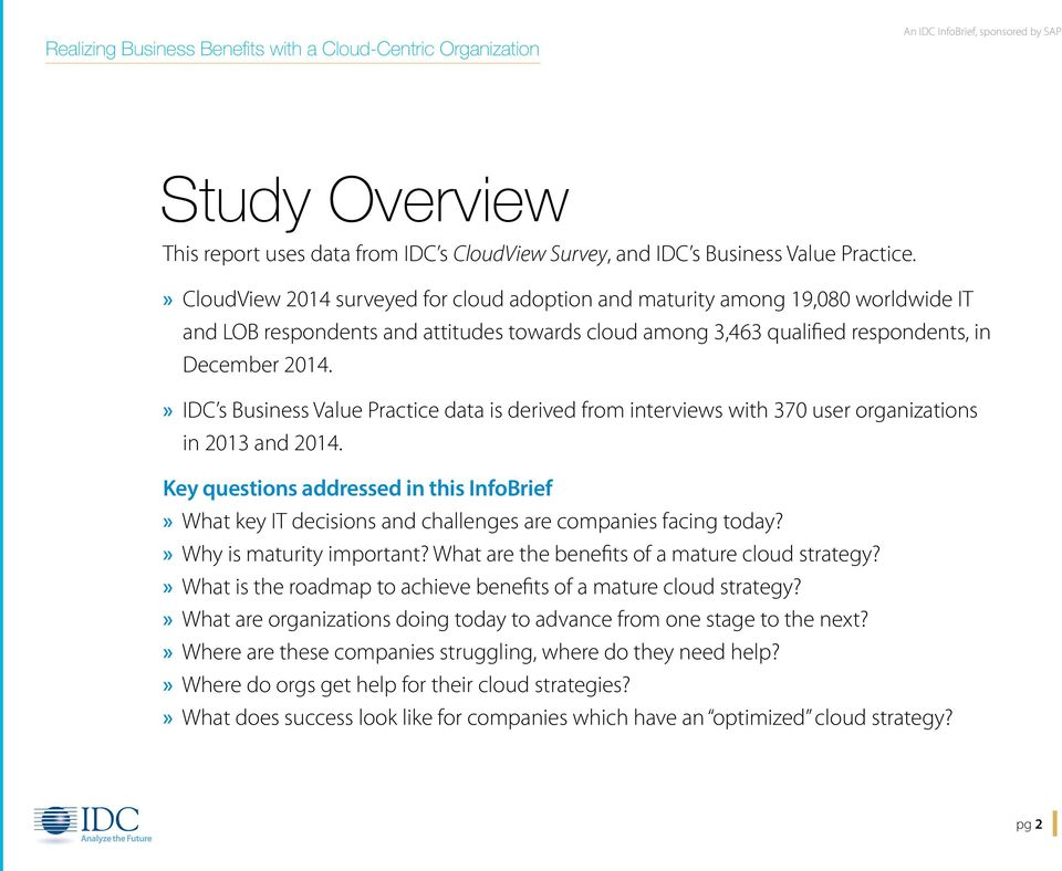 » IDC s Business Value Practice data is derived from interviews with 370 user organizations in 2013 and 2014.