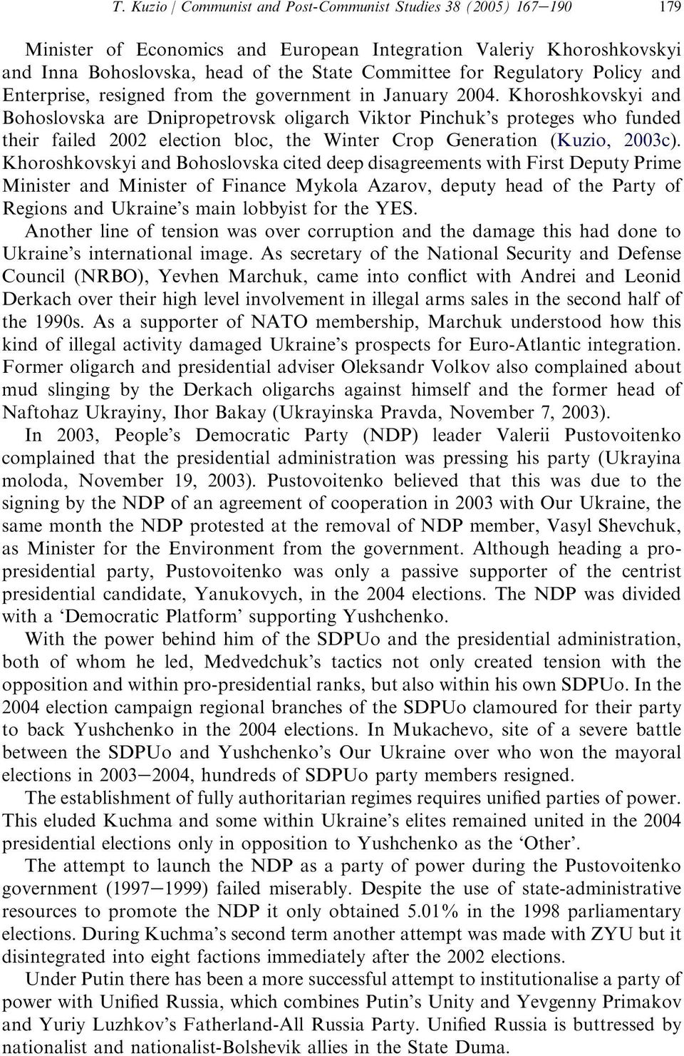 Khoroshkovskyi and Bohoslovska are Dnipropetrovsk oligarch Viktor Pinchuk s proteges who funded their failed 2002 election bloc, the Winter Crop Generation (Kuzio, 2003c).