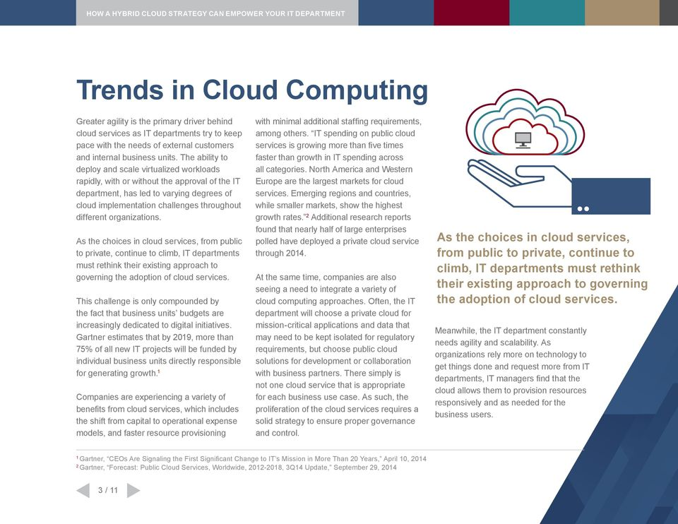 organizations. As the choices in cloud services, from public to private, continue to climb, IT departments must rethink their existing approach to governing the adoption of cloud services.