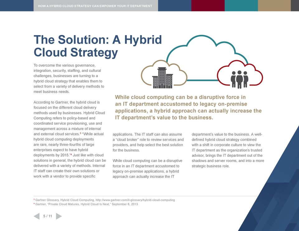 Hybrid Cloud Computing refers to policy-based and coordinated service provisioning, use and management across a mixture of internal and external cloud services.