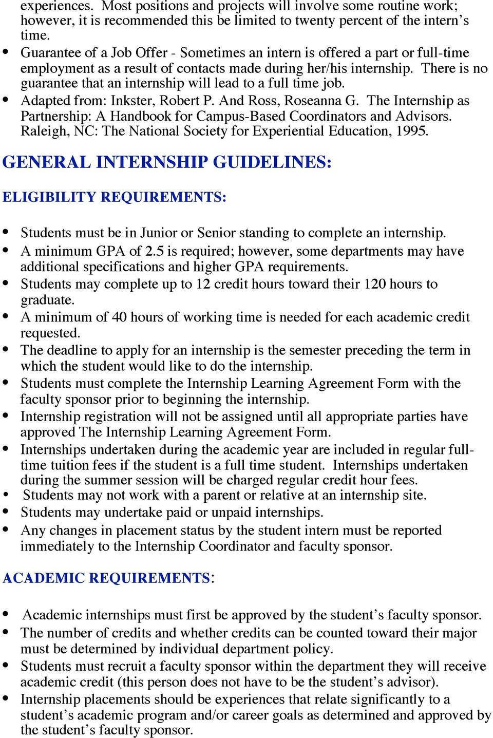 There is no guarantee that an internship will lead to a full time job. Adapted from: Inkster, Robert P. And Ross, Roseanna G.