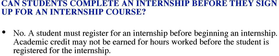 A student must register for an internship before beginning an