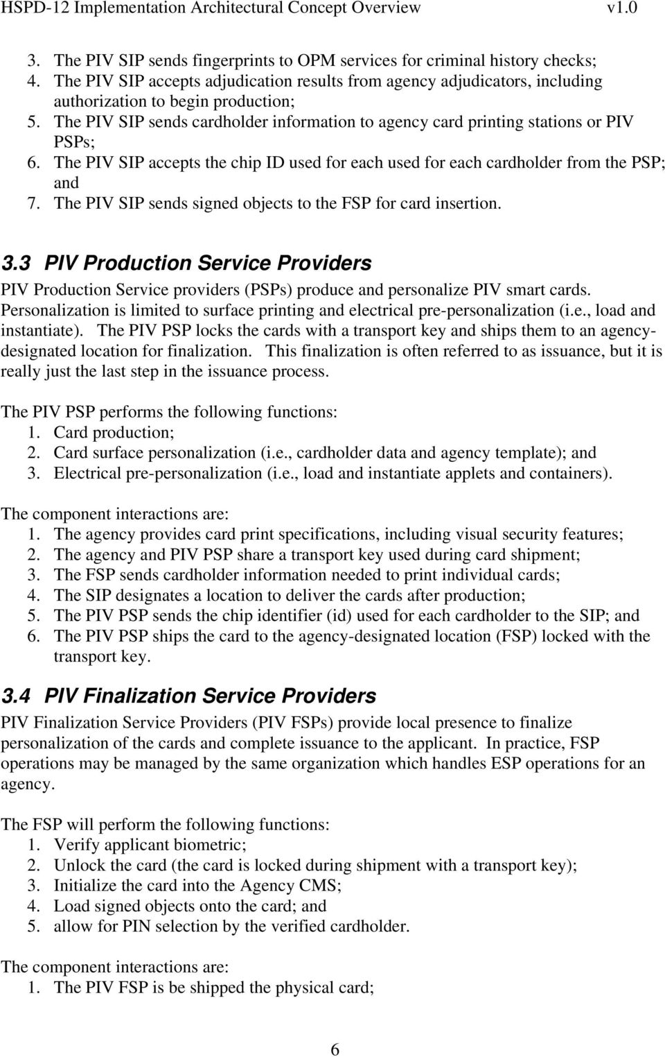 The PIV SIP sends signed objects to the FSP for card insertion. 3.3 PIV Production Service Providers PIV Production Service providers (PSPs) produce and personalize PIV smart cards.