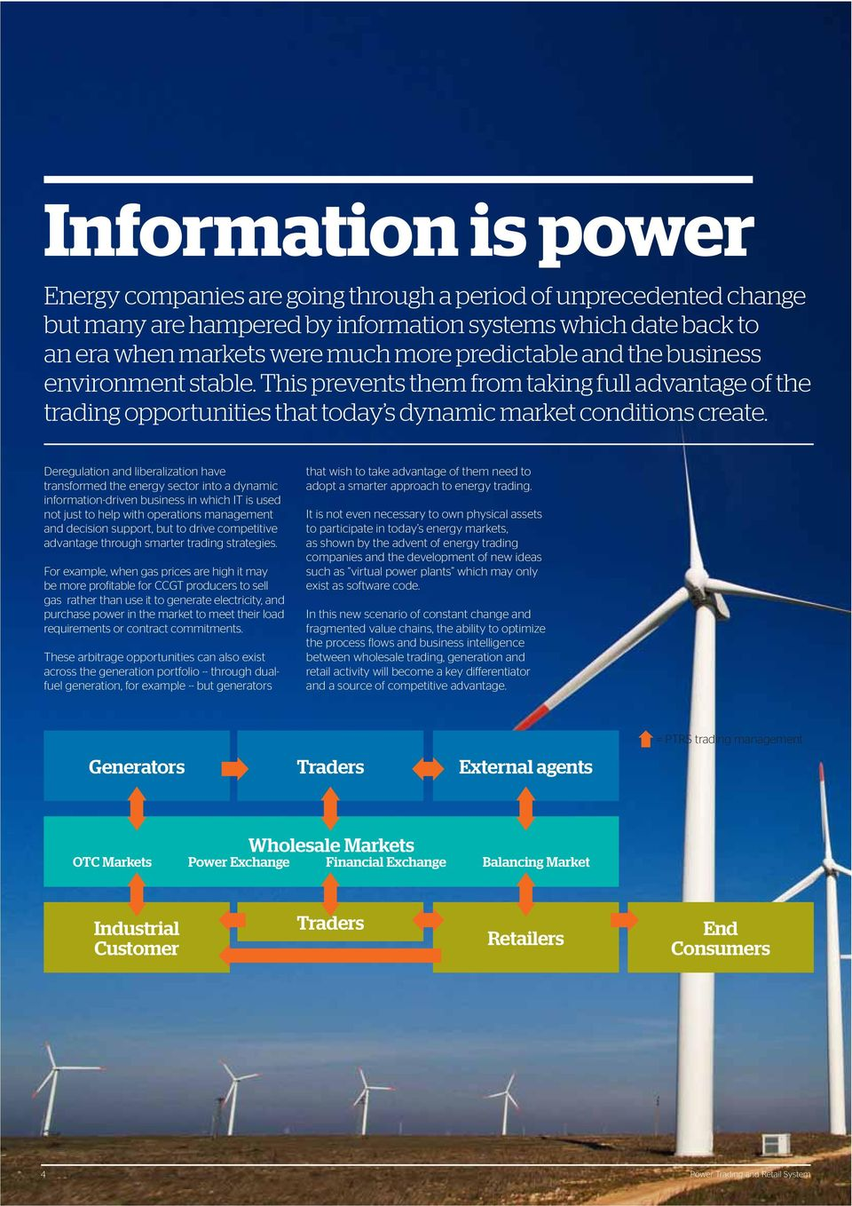 Deregulation and liberalization have transformed the energy sector into a dynamic information-driven business in which IT is used not just to help with operations management and decision support, but