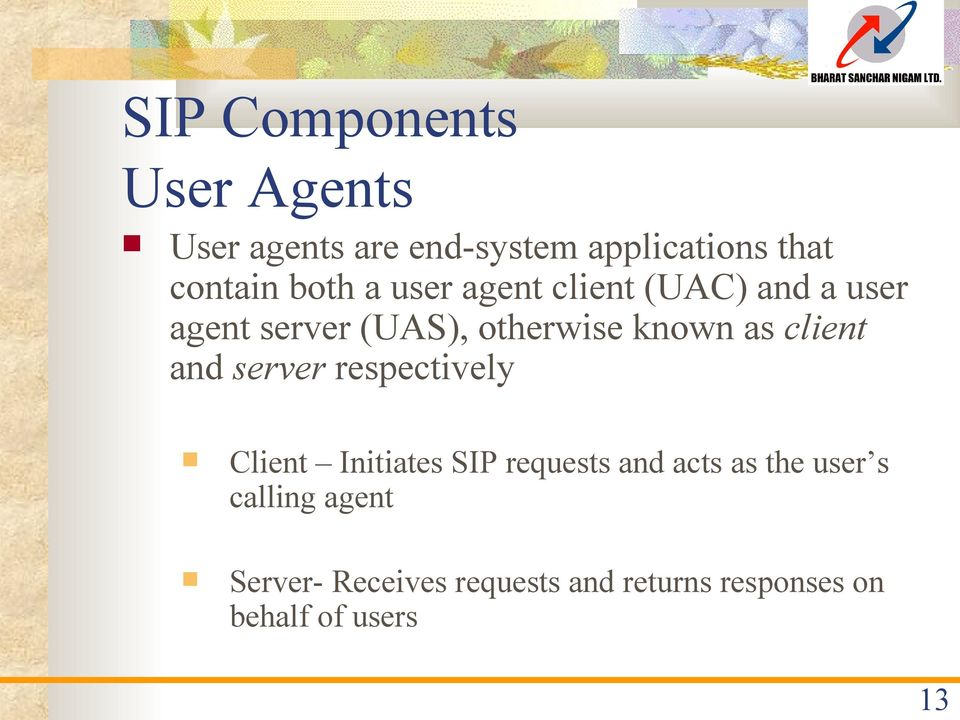known as client and server respectively Client Initiates SIP requests and acts as