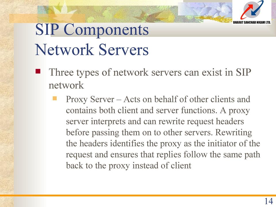 A proxy server interprets and can rewrite request headers before passing them on to other servers.