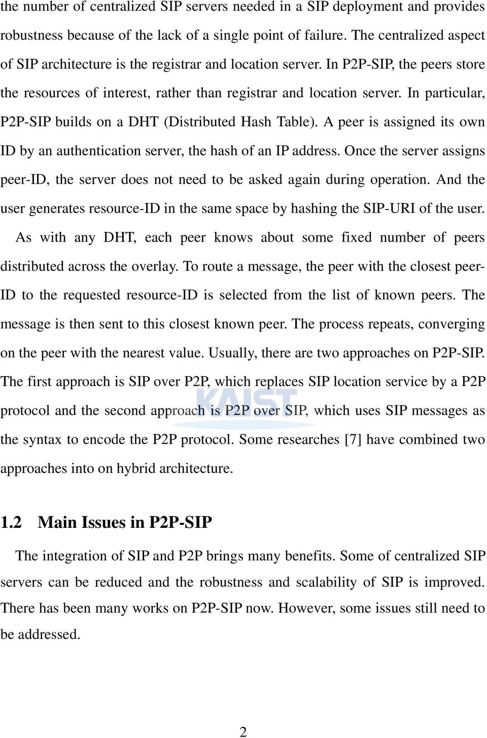 In particular, P2P-SIP builds on a DHT (Distributed Hash Table). A peer is assigned its own ID by an authentication server, the hash of an IP address.