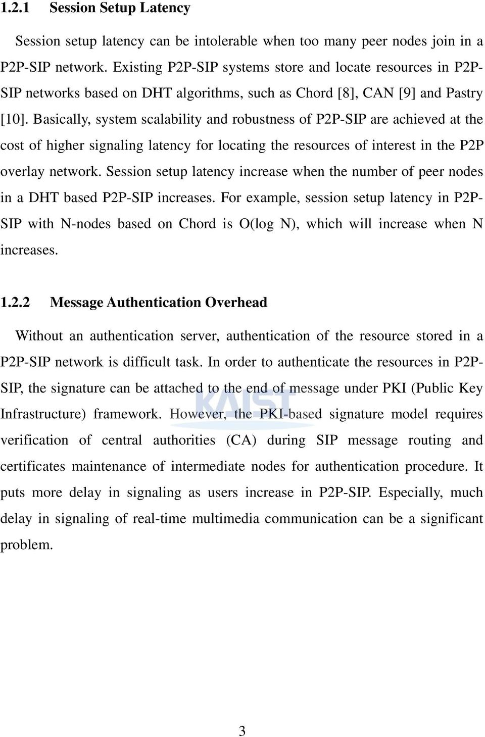 Basically, system scalability and robustness of P2P-SIP are achieved at the cost of higher signaling latency for locating the resources of interest in the P2P overlay network.