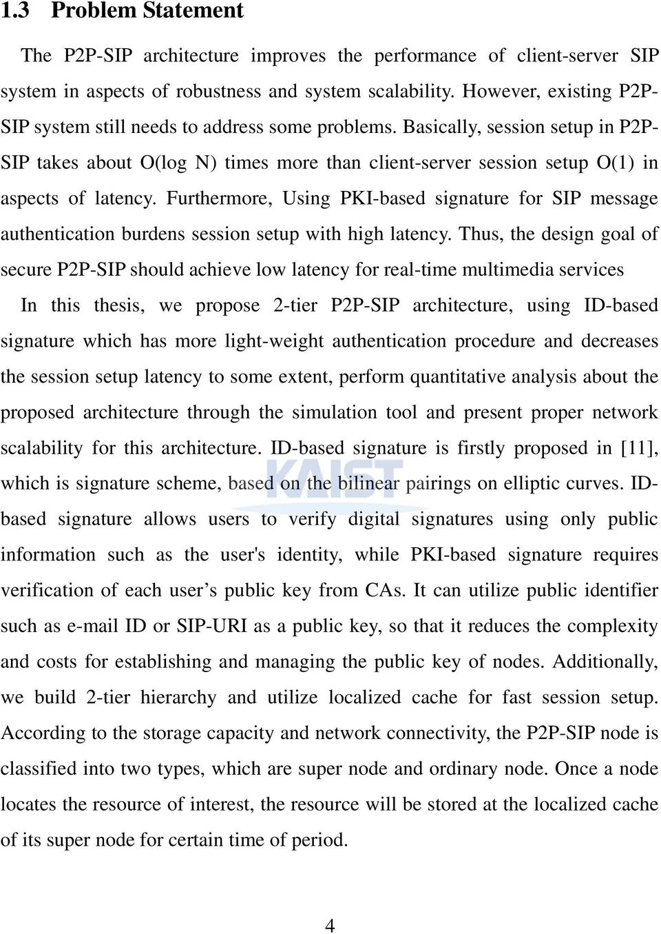 Basically, session setup in P2P- SIP takes about O(log N) times more than client-server session setup O(1) in aspects of latency.