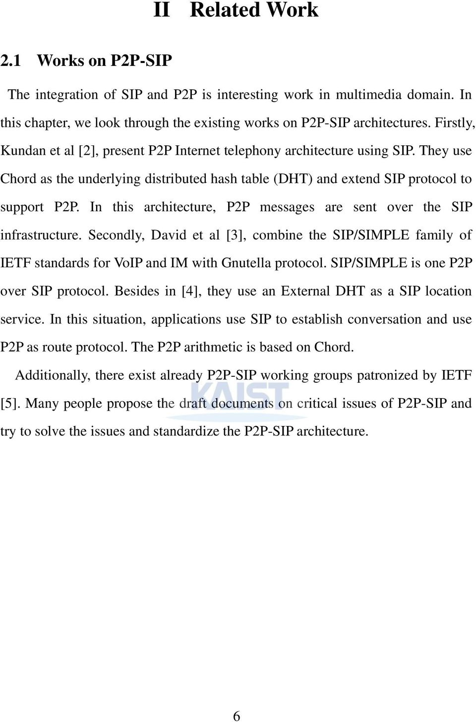 In this architecture, P2P messages are sent over the SIP infrastructure. Secondly, David et al [3], combine the SIP/SIMPLE family of IETF standards for VoIP and IM with Gnutella protocol.