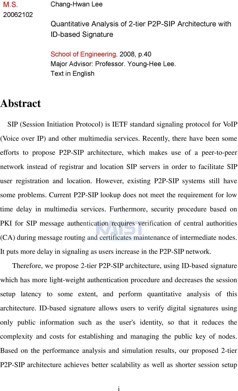 Recently, there have been some efforts to propose P2P-SIP architecture, which makes use of a peer-to-peer network instead of registrar and location SIP servers in order to facilitate SIP user