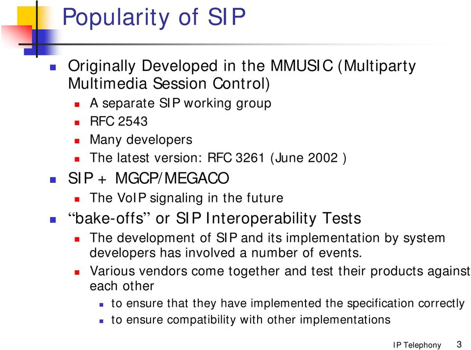 Tests The development of SIP and its implementation by system developers has involved a number of events.