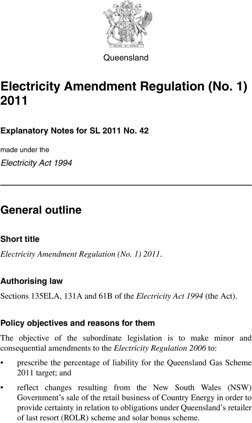 Policy objectives and reasons for them The objective of the subordinate legislation is to make minor and consequential amendments to the Electricity Regulation 2006 to: prescribe the percentage of