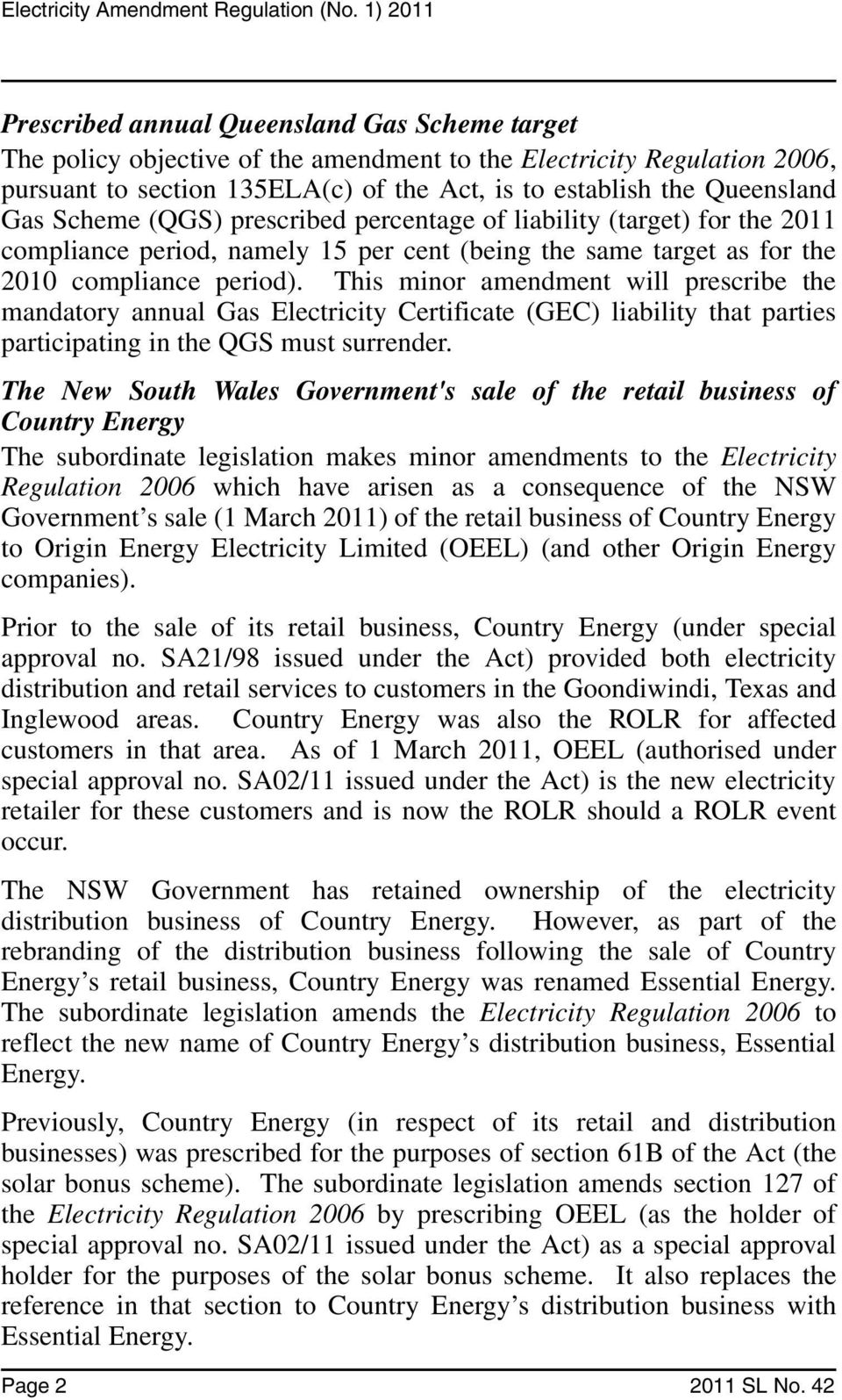 This minor amendment will prescribe the mandatory annual Gas Electricity Certificate (GEC) liability that parties participating in the QGS must surrender.